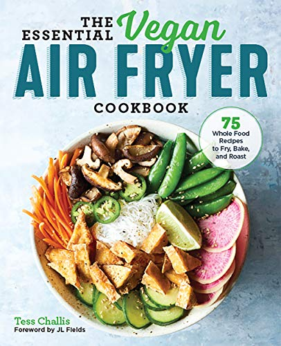 The Essential Vegan Air Fryer Cookbook 75 Whole Food