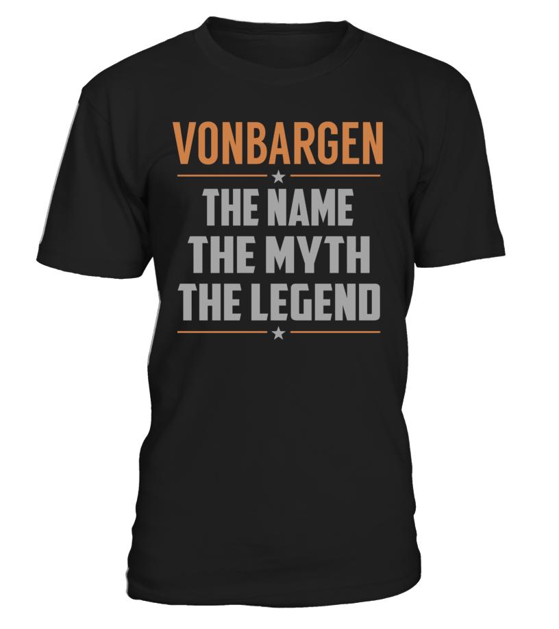 VONBARGEN The Name The Myth The Legend Last Name T-Shirt #Vonbargen
