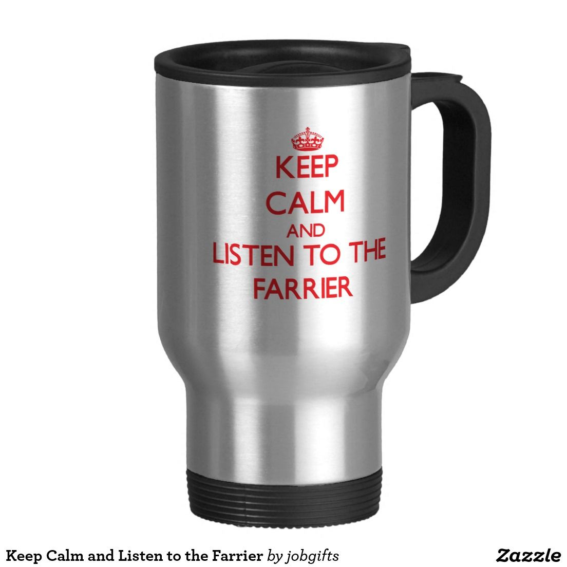 Keep Calm and Listen to the Farrier 15 Oz Stainless Steel Travel Mug