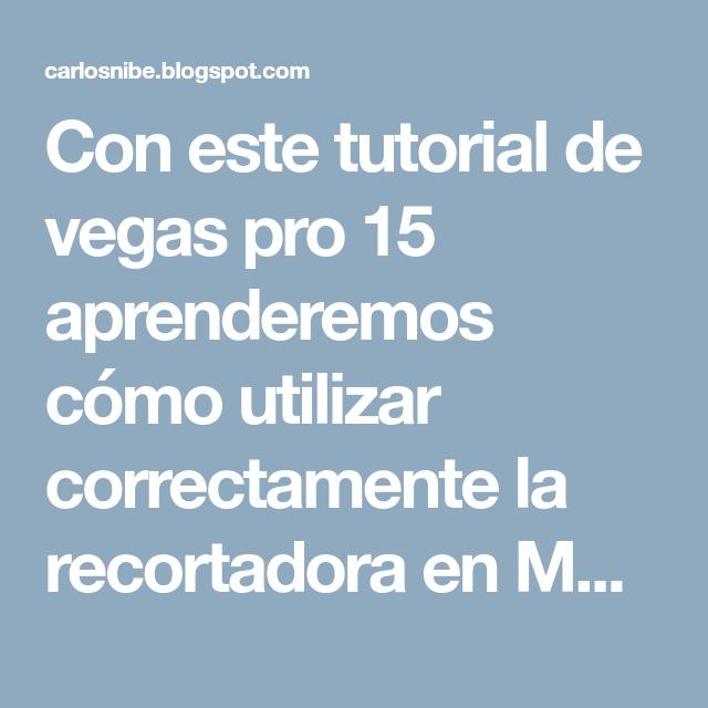 Con Este Tutorial De Vegas Pro 15 Aprenderemos Cómo Utilizar Correctamente La Recortadora En Magix Vegas Anclar Y Como Crear Un Video Videos Partes De La Misa