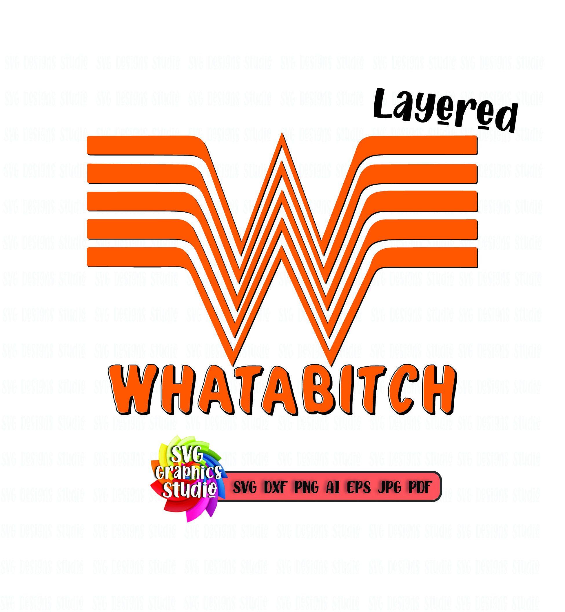 Whataburger Svg Whatabitch Svg Funny Wataburger Sublimation Waterslides Svg For Cricut Silhouette Png Dxf Wataburger Logo Layered Svg Whataburger Dxf
