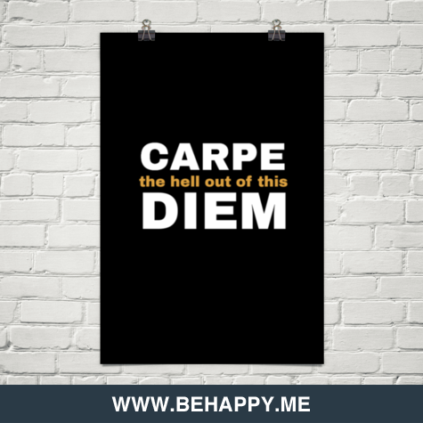 Carpe (the hell out of this) diem #31081
