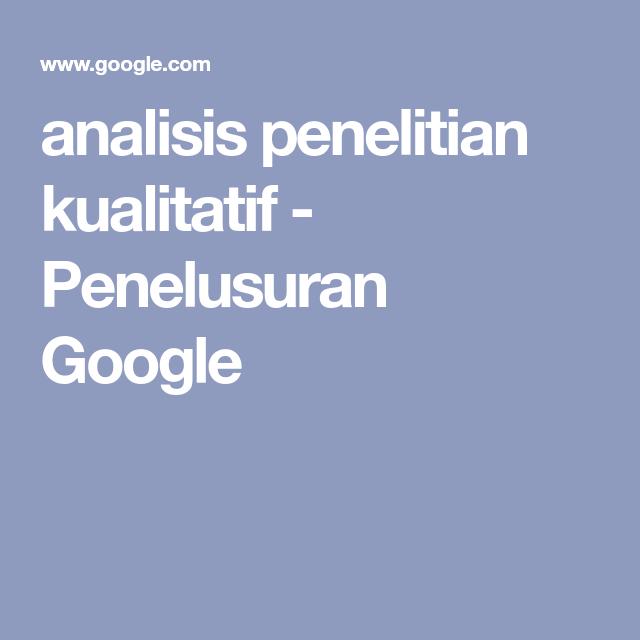Analisis Penelitian Kualitatif Penelusuran Google Penelitian