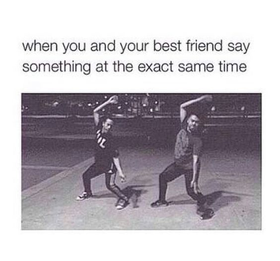 Funny When You And Your Best Friend Say Something At The Exact Same Time Meme Share With Your Friends Funny Quotes Really Funny Memes Funny Relatable Memes