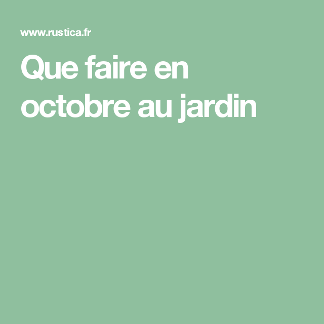 Que faire en octobre au jardin : calendrier du jardinier ...