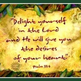 Delight yourself in the Lord...