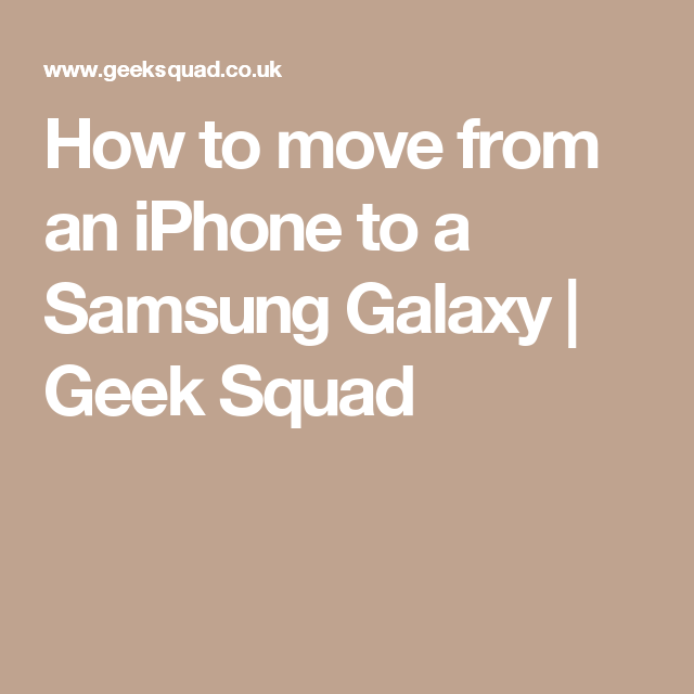 How to move from an iPhone to a Samsung Galaxy | Geek Squad