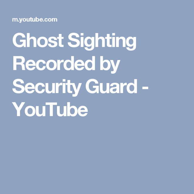 Ghost Sighting Recorded by Security Guard - YouTube | paranormal