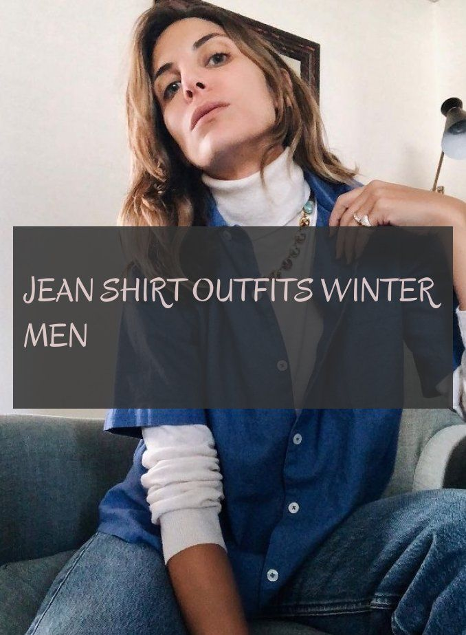 10 more jean shirt outfits winter men  jean shirt outfits winter männer jean shirt outfits winter men  Snow winter outfits men Suits winter outfits men Classy winter...