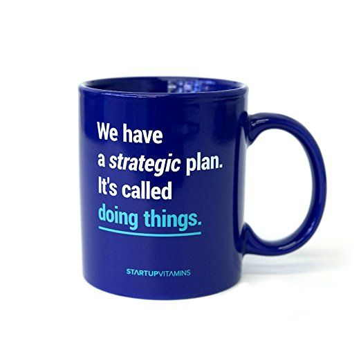 Coffee Mug u0027u0027We have a strategic plan Itu0027s called doing things - strategic plan