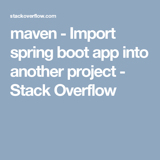 maven Import spring boot app into another project