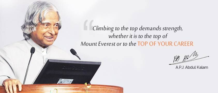 Climbing to the top demands strength, whether it is the top of Mount Everest or the TOP OF #YOUR #CAREER - A.P.J.Abdul Kalam