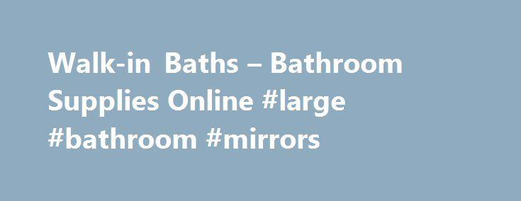 Walkin Baths Bathroom Supplies Online Large Bathroom Mirrors - Bathroom supplies online