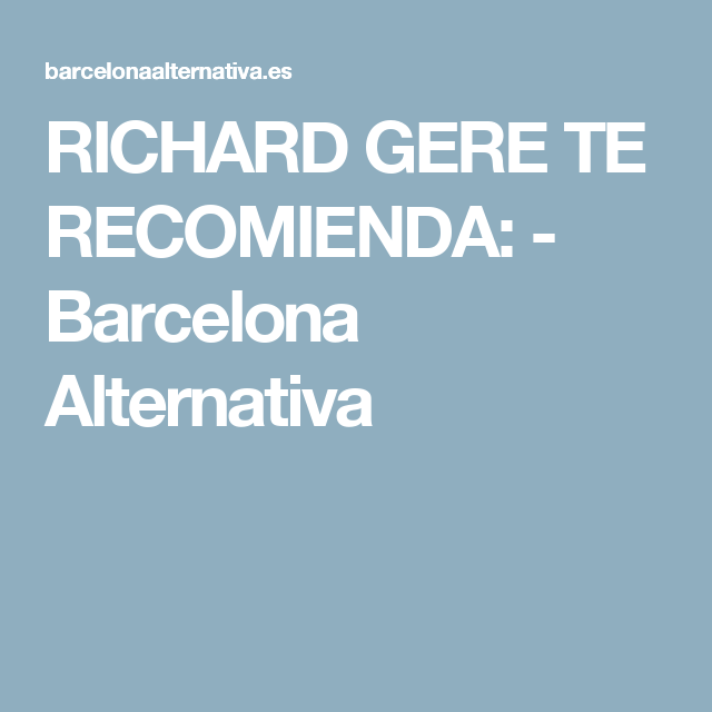 RICHARD GERE TE RECOMIENDA: - Barcelona Alternativa