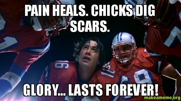 Pain heals chicks dig scars glory lasts forever