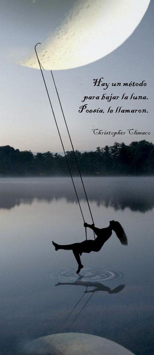 Hay Un Metodo Para Bajar La Luna Poesia Le Llamaron Christopher