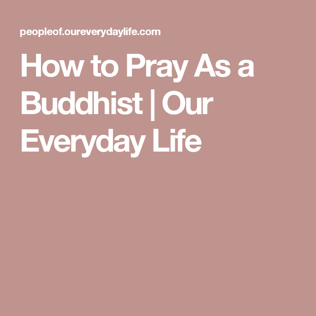 How to Pray As a Buddhist | Our Everyday Life (With images ...