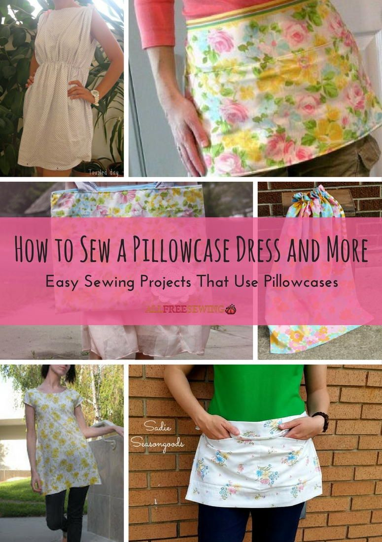 How to Sew a Pillowcase Dress and More: 16 Easy Sewing Projects that Use Pillowcases & How to Sew a Pillowcase Dress and More: 16 Easy Sewing Projects ... pillowsntoast.com