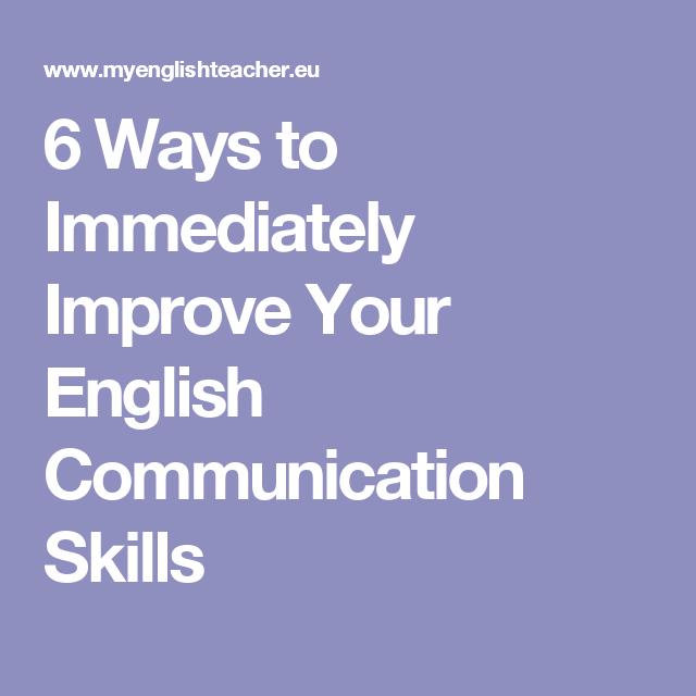 6 Ways To Immediately Improve Your English Communication Skills English Communication Skills Communication Skills Improve Your English