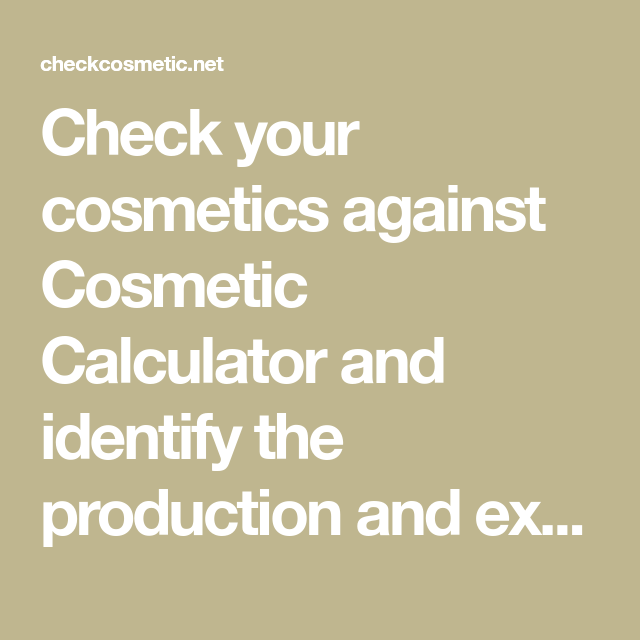 Check your cosmetics against Cosmetic Calculator and