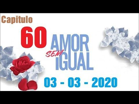Amor Sem Igual 03 03 2020 Capitulo 60 Completo Hd Terca