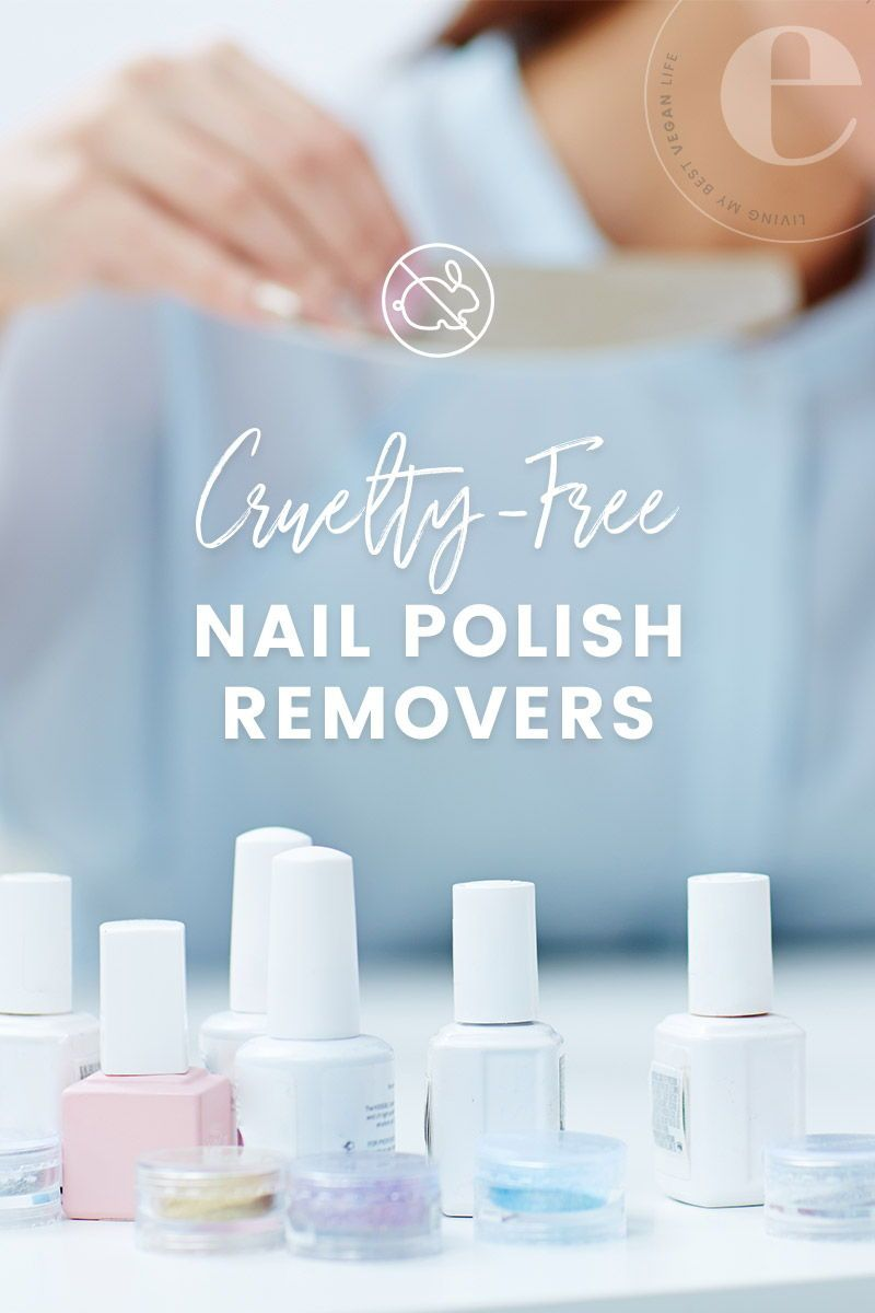 A List Of Cruelty Free And Vegan Nail Polish Removers That Are Not Currently Tested On Animals And Do No Vegan Nail Polish Cruelty Free Nail Polish Nail Polish