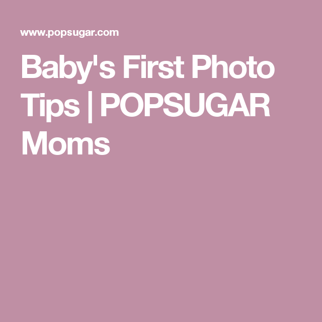 Baby's First Photo Tips | POPSUGAR Moms