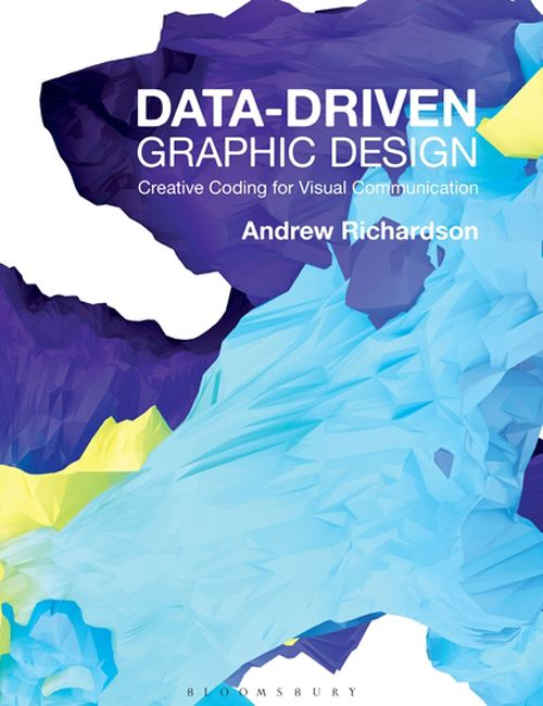 Data-driven Graphic Design: Creative Coding for Visual Communication
