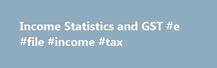 Income Statistics and GST #e #file #income #tax   incomremmont