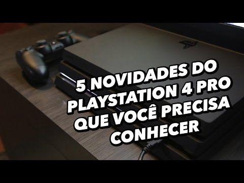 5 novidades do PlayStation 4 Pro que você precisa conhecer - YouTube