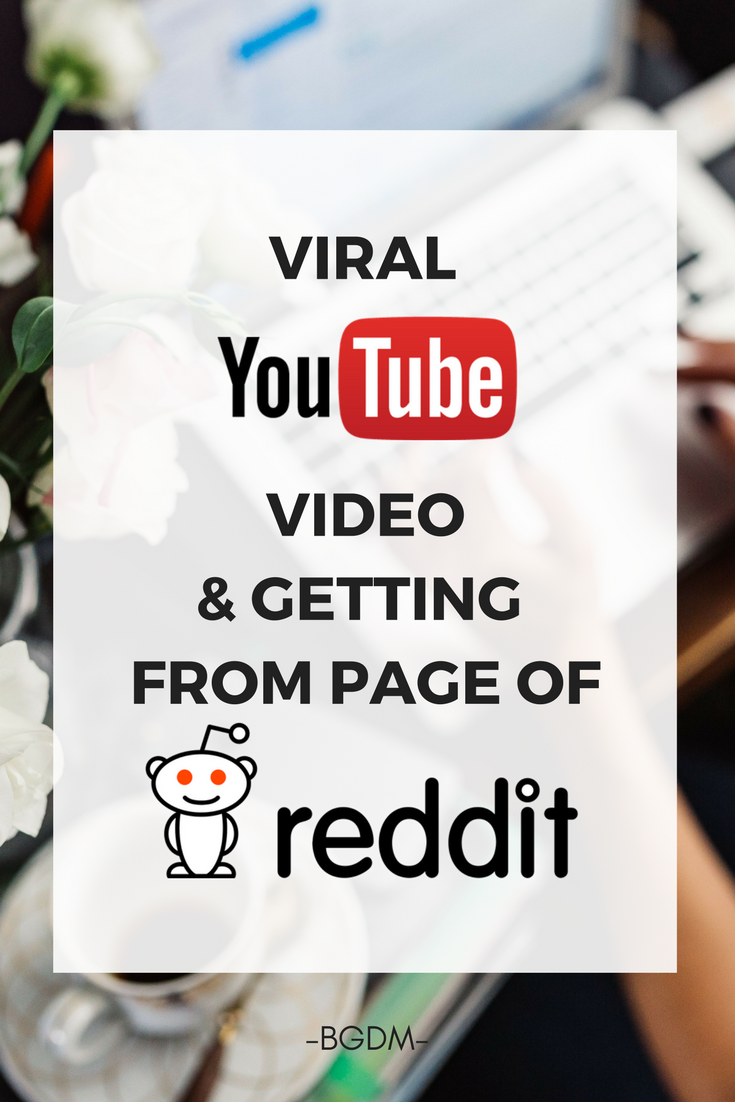 Viral Youtube Video Getting Onto The Front Page Of Reddit Case Study Bgdm Youtube Marketing Social Media Marketing Facebook Youtube