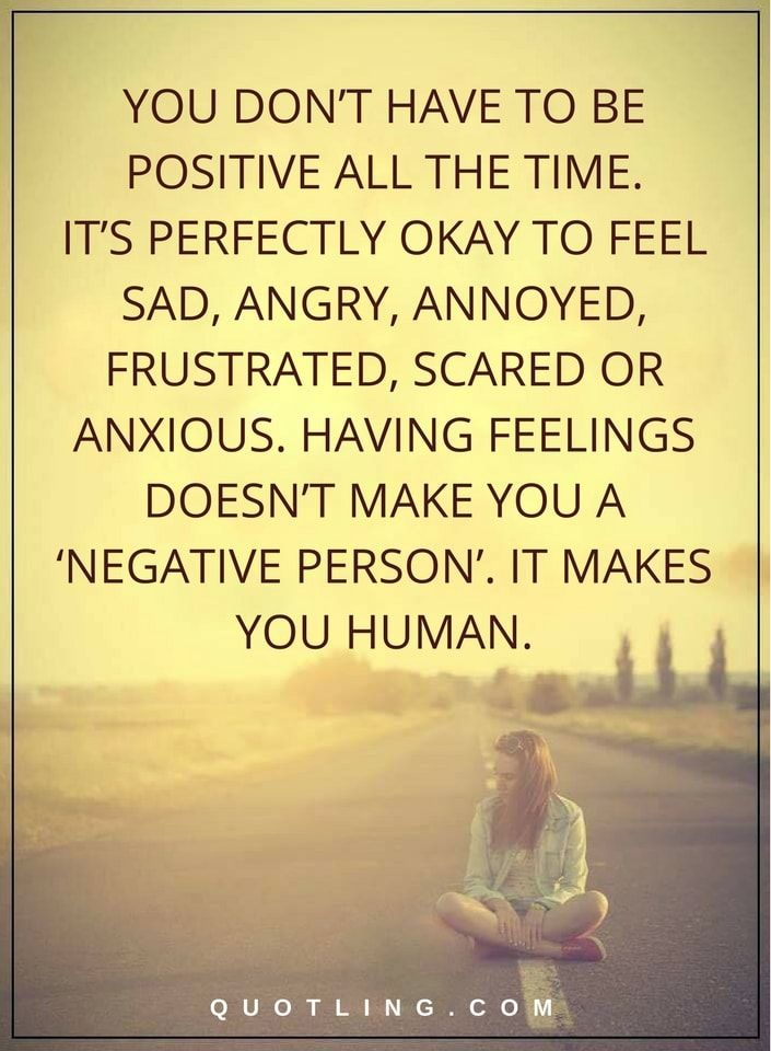 Life Lessons You Dont Have To Be Positive All The Time Its
