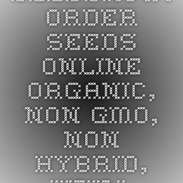 SeedsNOW! Order Seeds Online Organic, NON-GMO, NON-Hybrid, Heirloom | NO GMOs