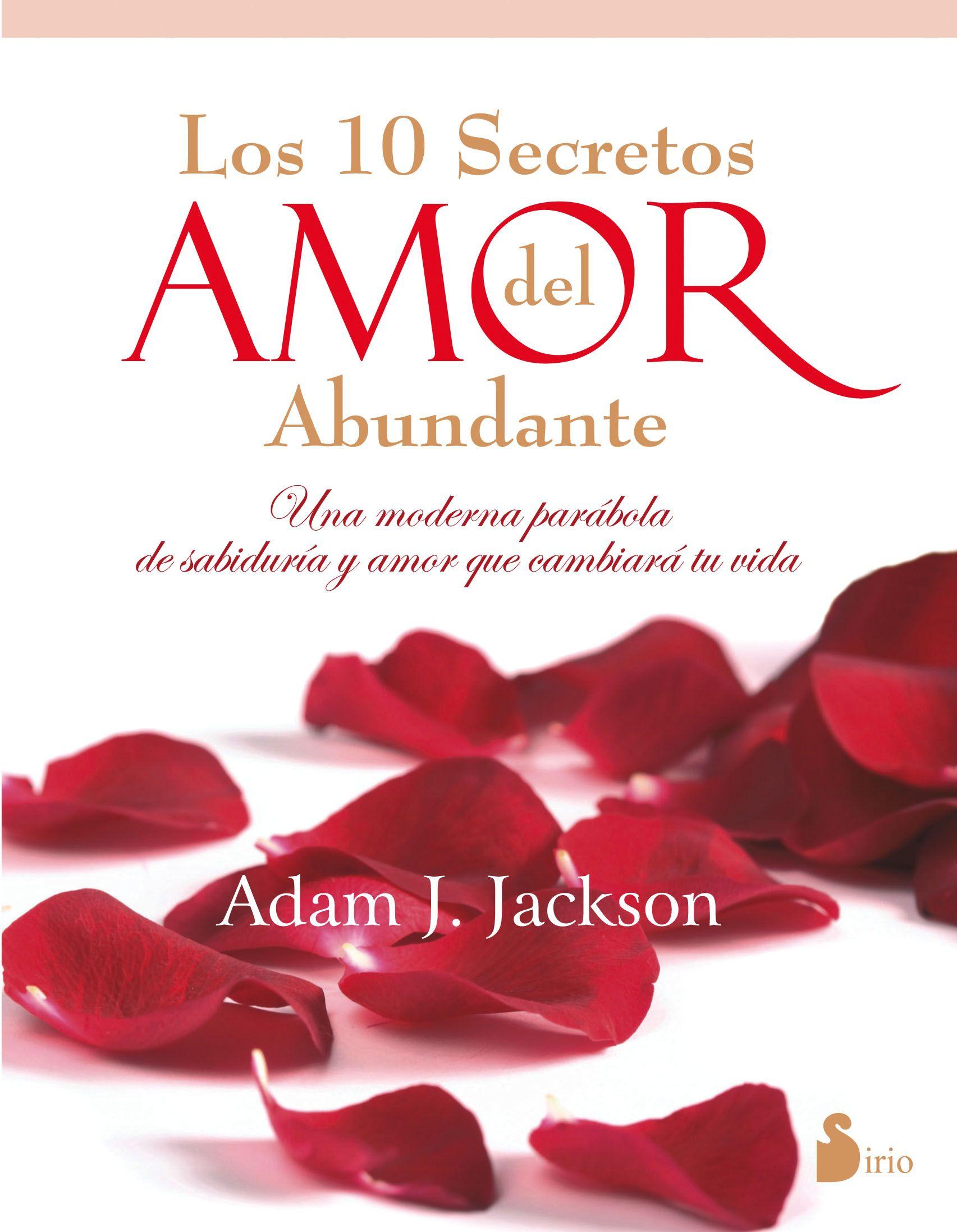 Los Diez Secretos Del Amor Abundante Te Amo Como Eres Amor Busco Un Amor