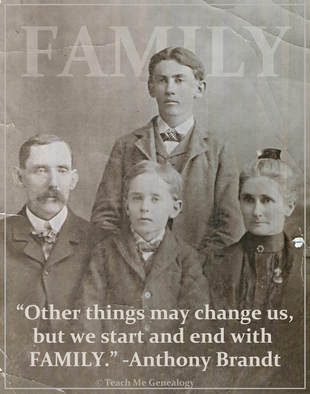 """FAMILY QUOTE: """"Other things may change us, but we start and end with FAMILY."""" Anthony Brandt (Teach Me Genealogy)"""