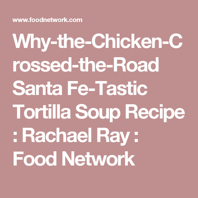 Why the chicken crossed the road santa fe tastic tortilla soup why the chicken crossed the road santa fe tastic tortilla forumfinder Images