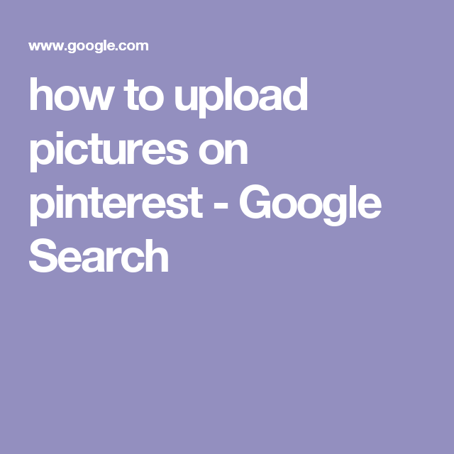 how to upload pictures on pinterest - Google Search