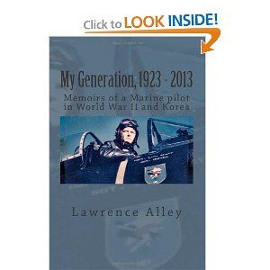 I am proud to have been a part of the production of this wonderful book!   My Generation, 1923 - 2013: Memoirs of a Marine pilot in World War II and Korea: Lawrence Alley: