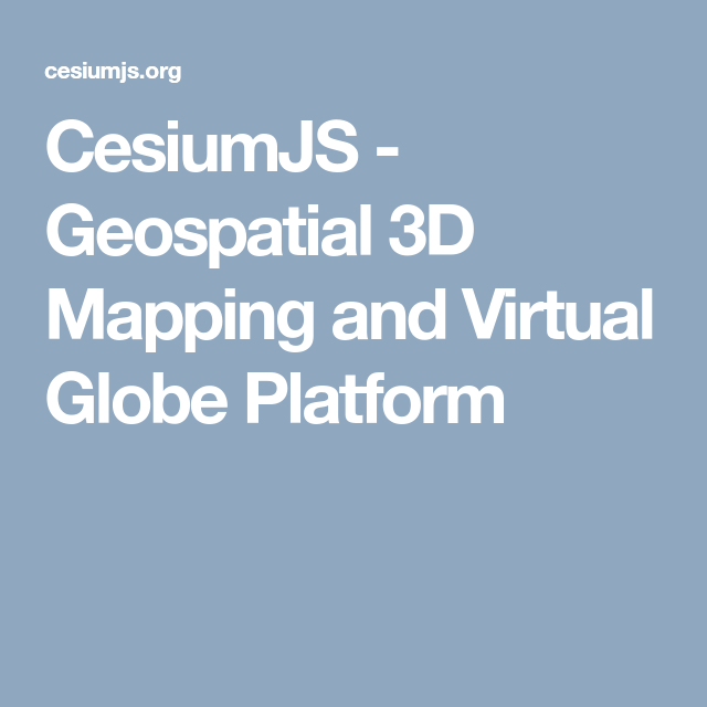 CesiumJS - Geospatial 3D Mapping and Virtual Globe Platform