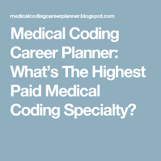 Medical Coding Career Planner What S The Highest Paid Medical Coding Specialty Medical Coding Career Planner Coding