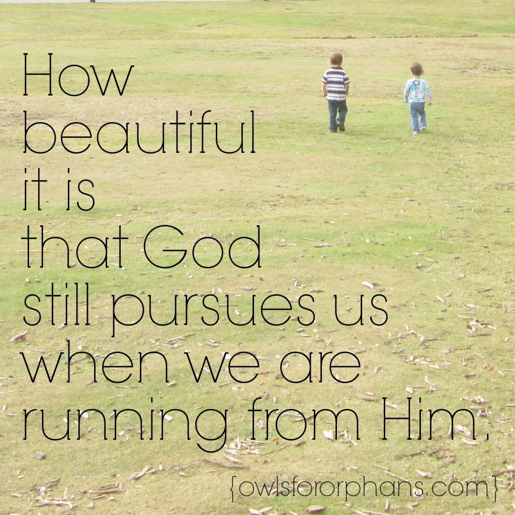 how beautiful it is that god still pursues us when we are running
