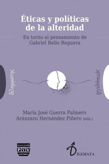 Éticas y políticas de la alteridad : en torno al pensamiento de Gabriel Bello Reguera / María José Guerra Palmero, Aránzazu Hernández Piñero (editoras) Editorial:Madrid : Plaza y Valdés, 2015 http://absysnet.bbtk.ull.es/cgi-bin/abnetopac?TITN=543734