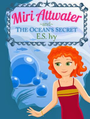 Miri Attwater and the Ocean's Secret by E.S. Ivy ~ Amanda's Books and More: This is the exciting first book in the Miri Attwater series. Stories for Girls. A Mermaid Tale.