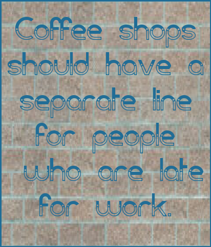 Coffee shops should have a separate line for people who