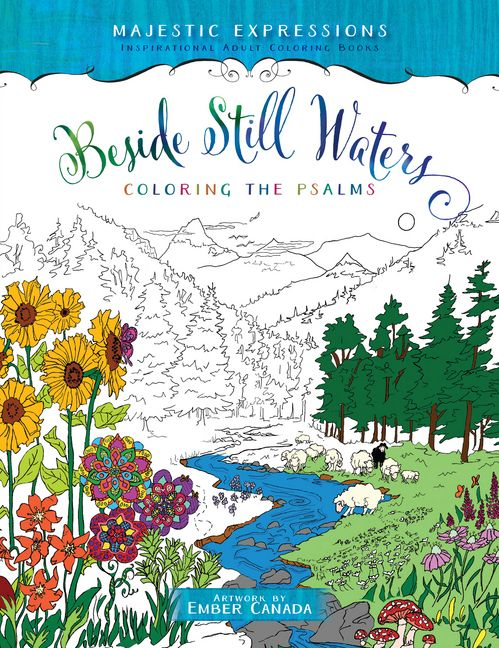 Beside Still Waters Coloring The Psalms Majestic Expressions Spend Some Quiet Time Relaxing With This Adult Book Worries Of Life Can Wait