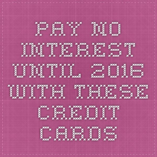 Pay No Credit Card Interest Until 2021