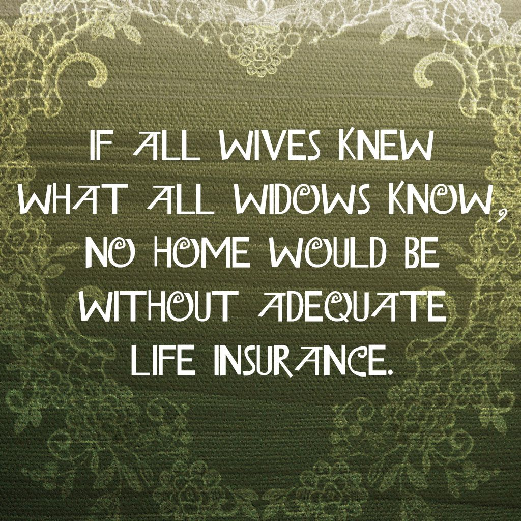 Life Insurance Quotes Compare The Market: If All Wives Knew What All Widows Know, No Home Would Be