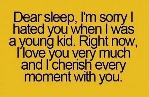 Dear Sleep, I'm sorry I hated you when I was a young kid.