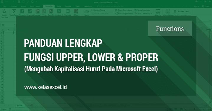 Cara Cepat Mengubah Kapitalisasi Atau Huruf Besar Kecil Di Excel Microsoft Excel Huruf Microsoft