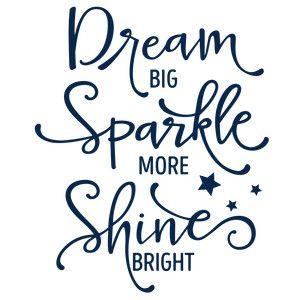 Silhouette Design Store: Dream Big Sparkle More Phrase